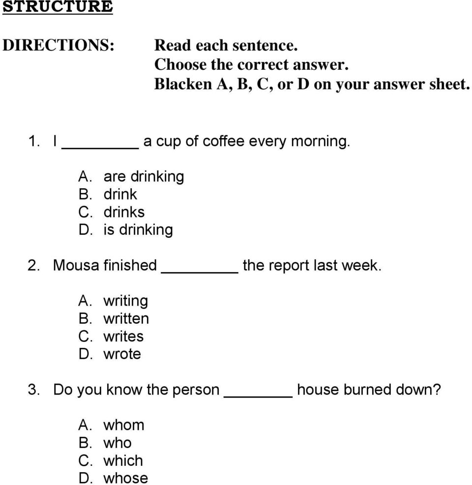 drink C. drinks D. is drinking Mousa finished the report last week. A. writing B.