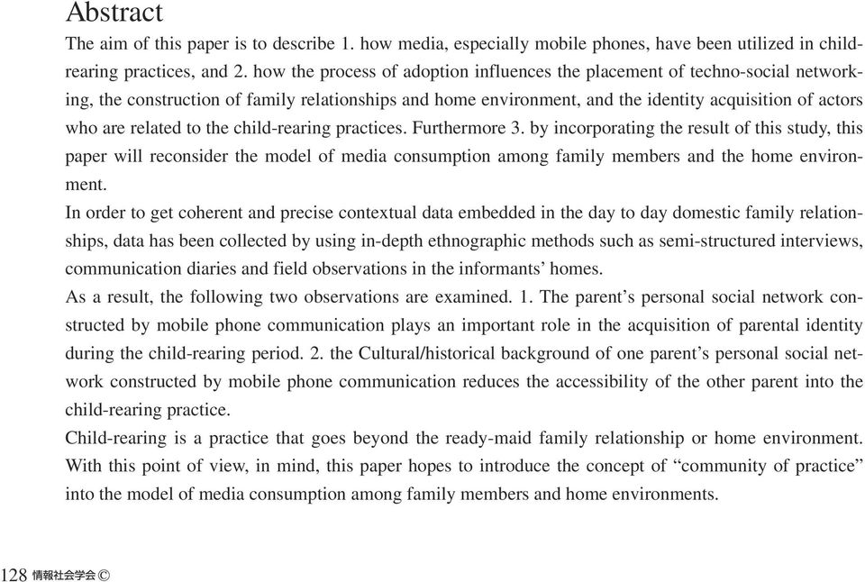 to the child-rearing practices. Furthermore 3. by incorporating the result of this study, this paper will reconsider the model of media consumption among family members and the home environment.