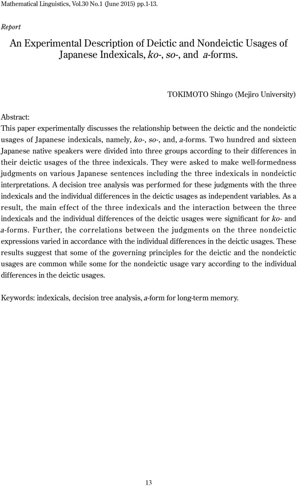 Two hundred and sixteen Japanese native speakers were divided into three groups according to their differences in their deictic usages of the three indexicals.