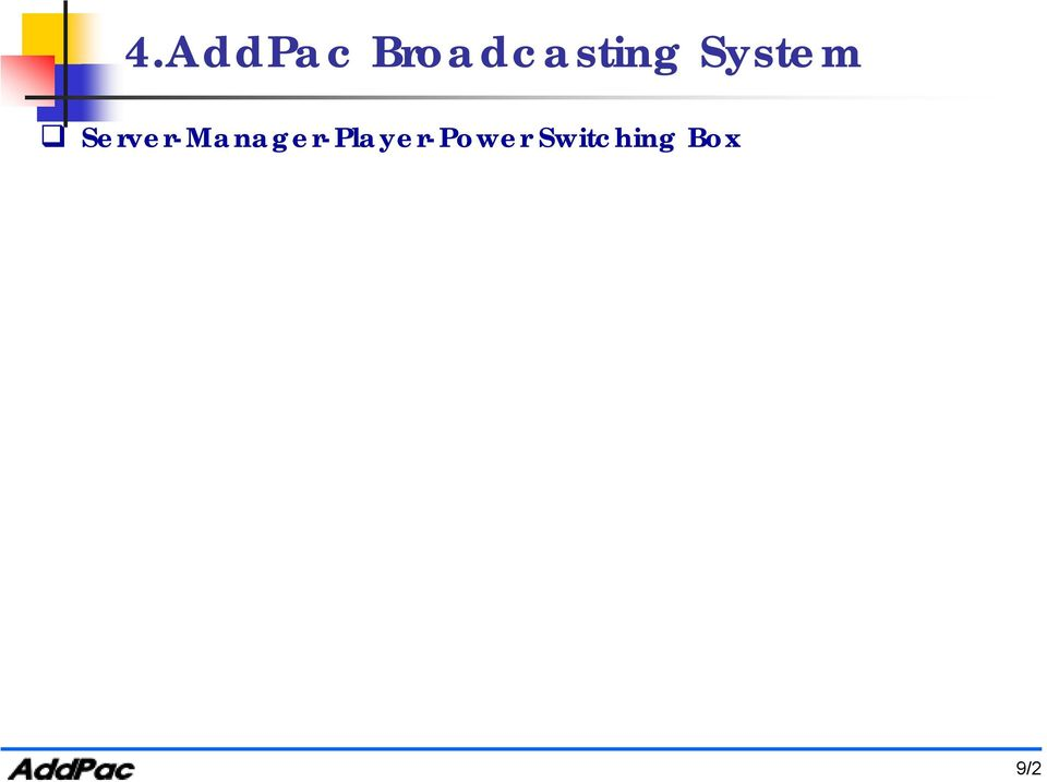 Broadcasting Manager : Windows GUI IP Broadcasting Player : -AP2520-AP1601 Power Switching Box : AP-PSB, IP