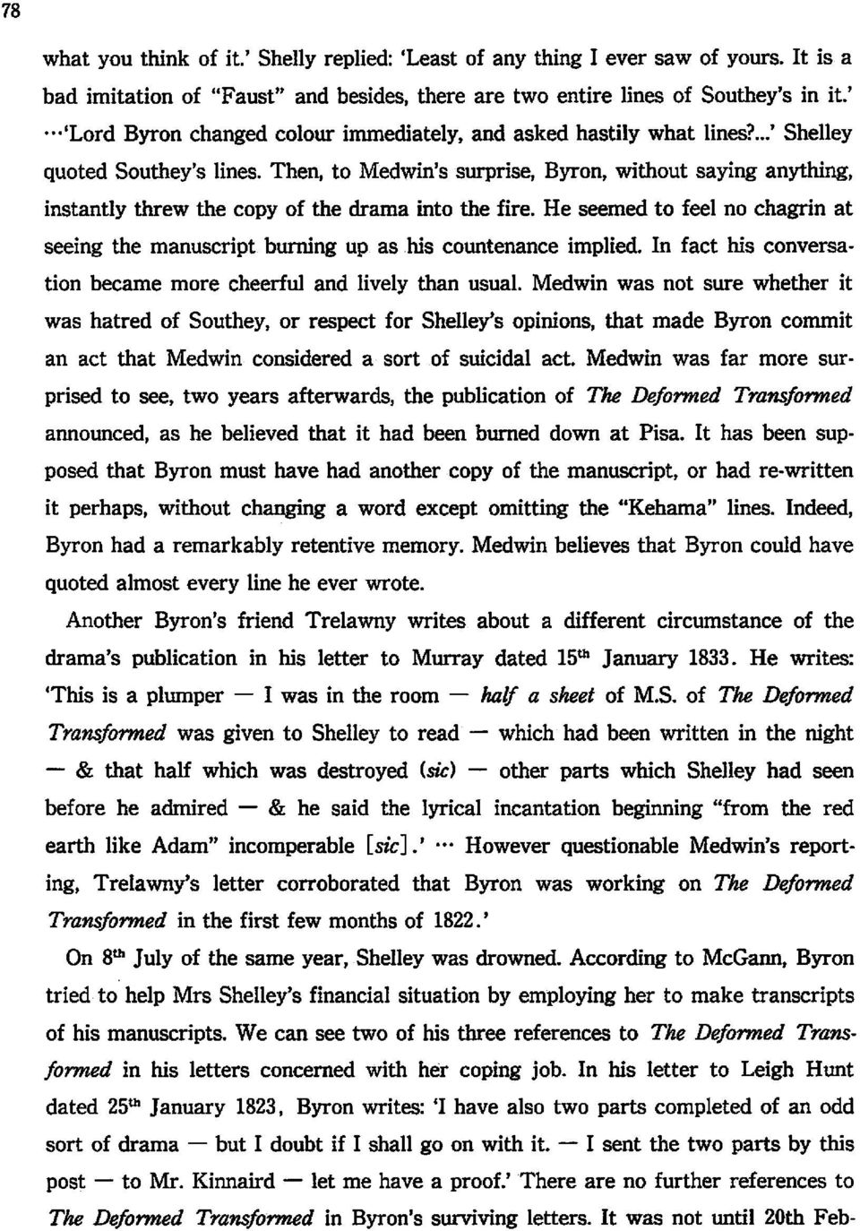 Then, to Medwin's surprise, Byron, without saying anything, instantly threw the copy of the drama into the fire.