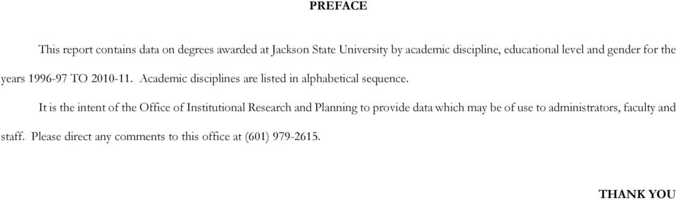 It is the intent of the Office of Institutional Research and Planning to provide data which may be of use