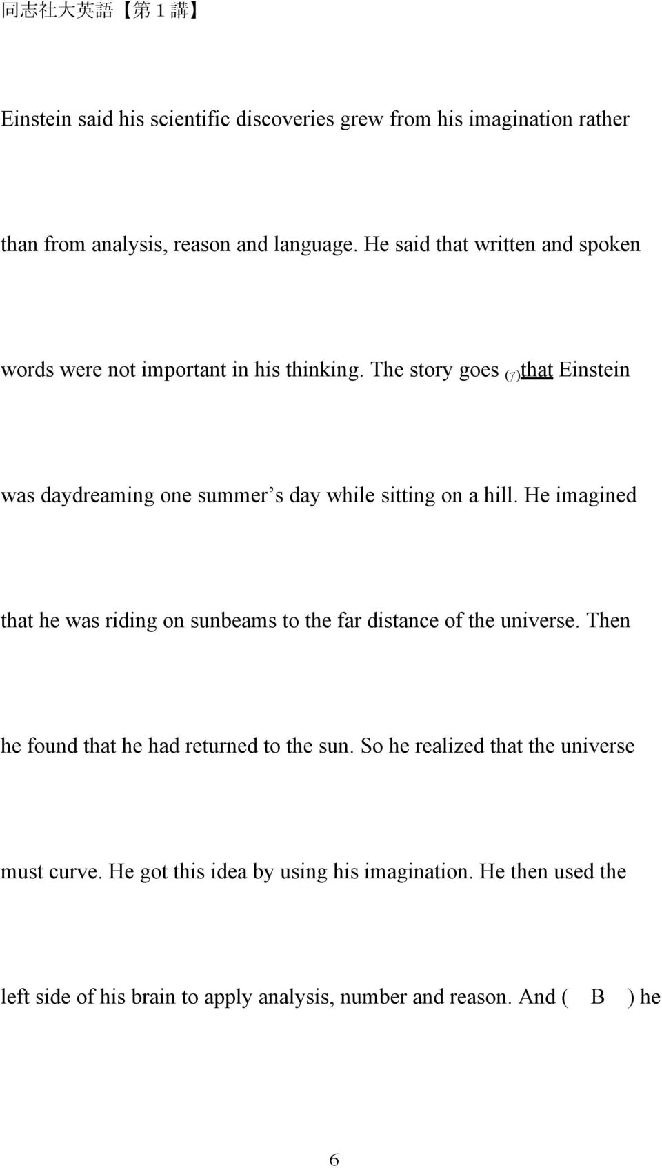 The story goes ( )that Einstein was daydreaming one summer s day while sitting on a hill.