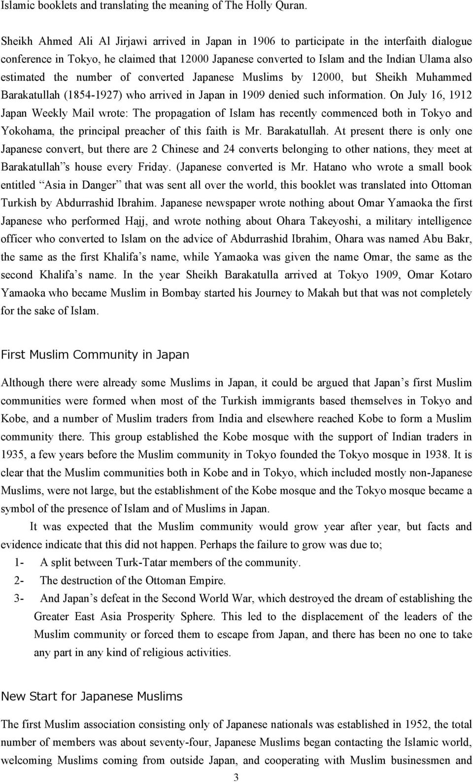 estimated the number of converted Japanese Muslims by 12000, but Sheikh Muhammed Barakatullah (1854-1927) who arrived in Japan in 1909 denied such information.