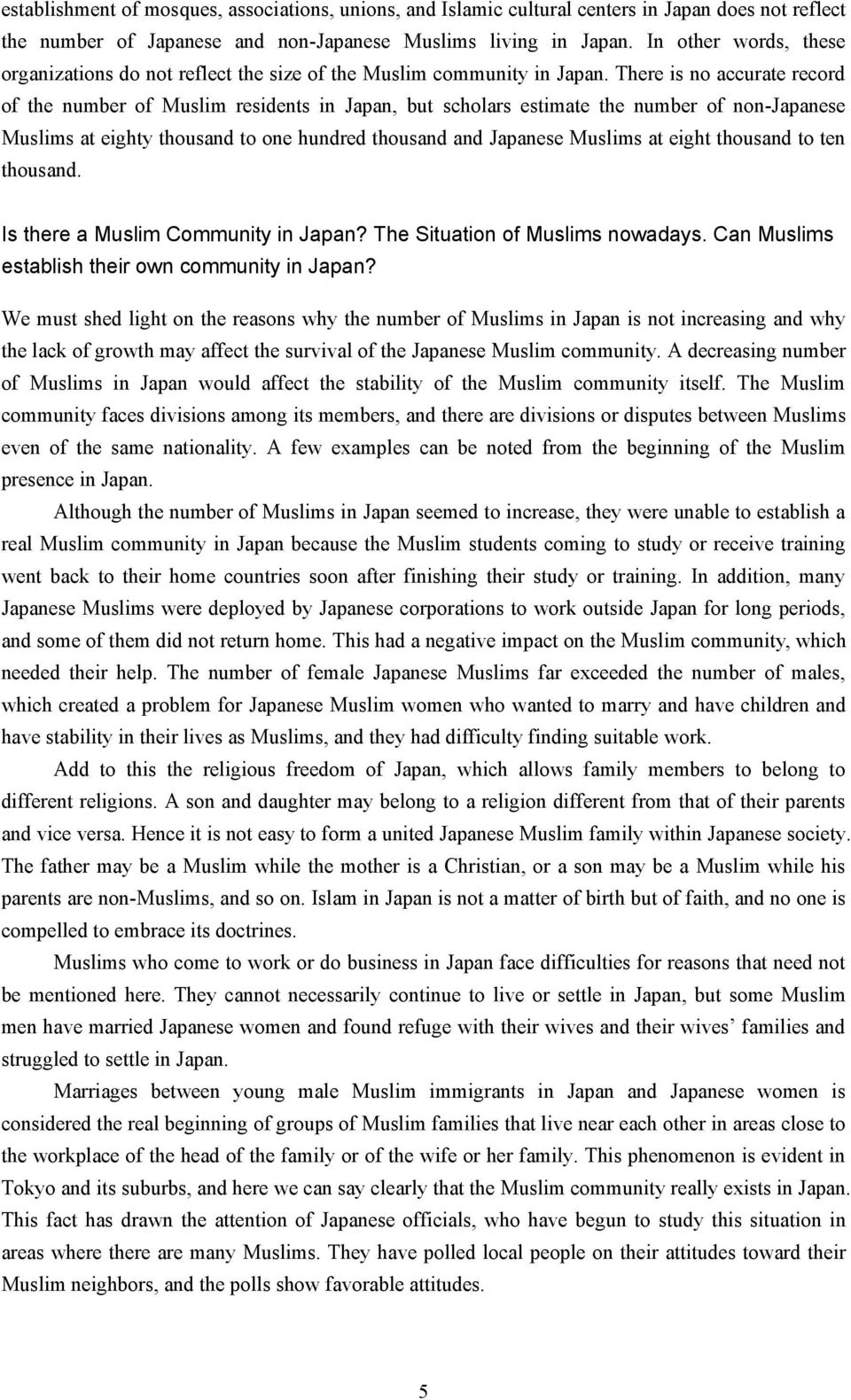 There is no accurate record of the number of Muslim residents in Japan, but scholars estimate the number of non-japanese Muslims at eighty thousand to one hundred thousand and Japanese Muslims at