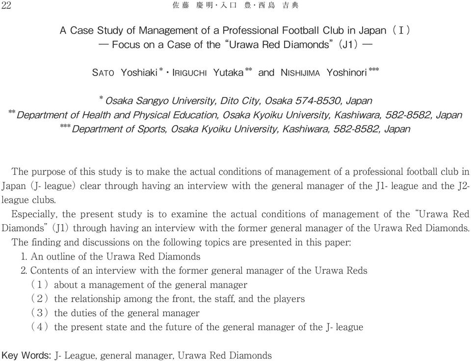Osaka Kyoiku University, Kashiwara, 582-8582, Japan The purpose of this study is to make the actual conditions of management of a professional football club in Japan (J- league)clear through having