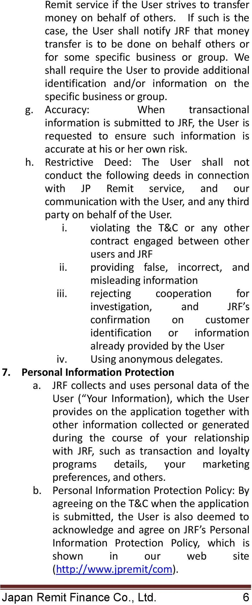 We shall require the User to provide additional identification and/or information on the specific business or gr