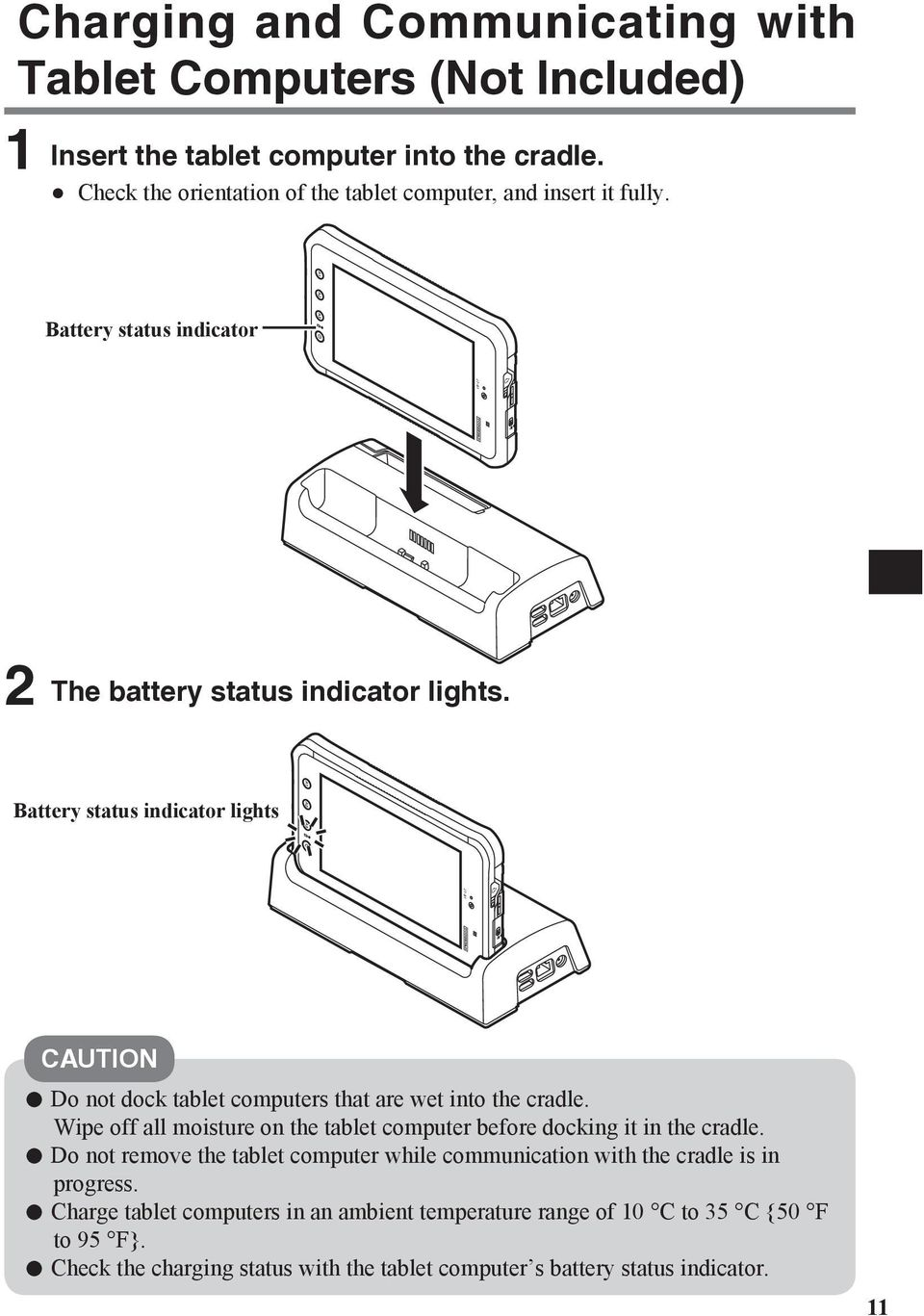 Battery status indicator lights CAUTION Do not dock tablet computers that are wet into the cradle.