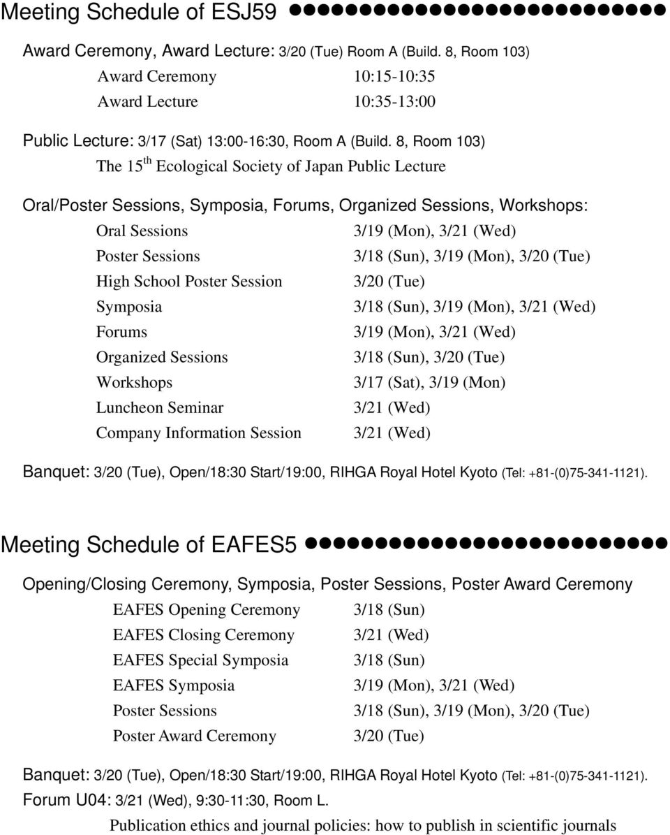 8, Room 103) The 15 th Ecological Society of Japan Public Lecture Oral/Poster Sessions, Symposia, Forums, Organized Sessions, Workshops: Oral Sessions 3/19 (Mon), 3/21 (Wed) Poster Sessions 3/18