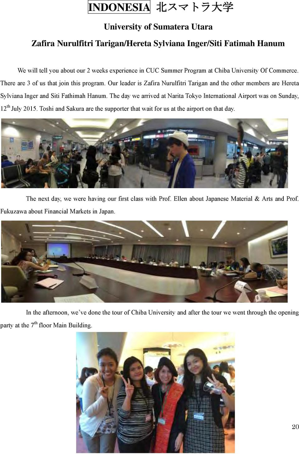 The day we arrived at Narita Tokyo International Airport was on Sunday, 12 th July 2015. Toshi and Sakura are the supporter that wait for us at the airport on that day.