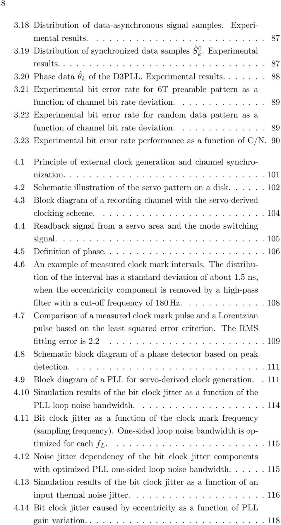 22 Experimental bit error rate for random data pattern as a function of channel bit rate deviation.............. 89 3.23 Experimental bit error rate performance as a function of C/N. 90 4.