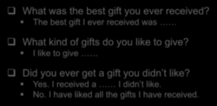 I like to give Did you ever get a gift you didn t like? Yes.