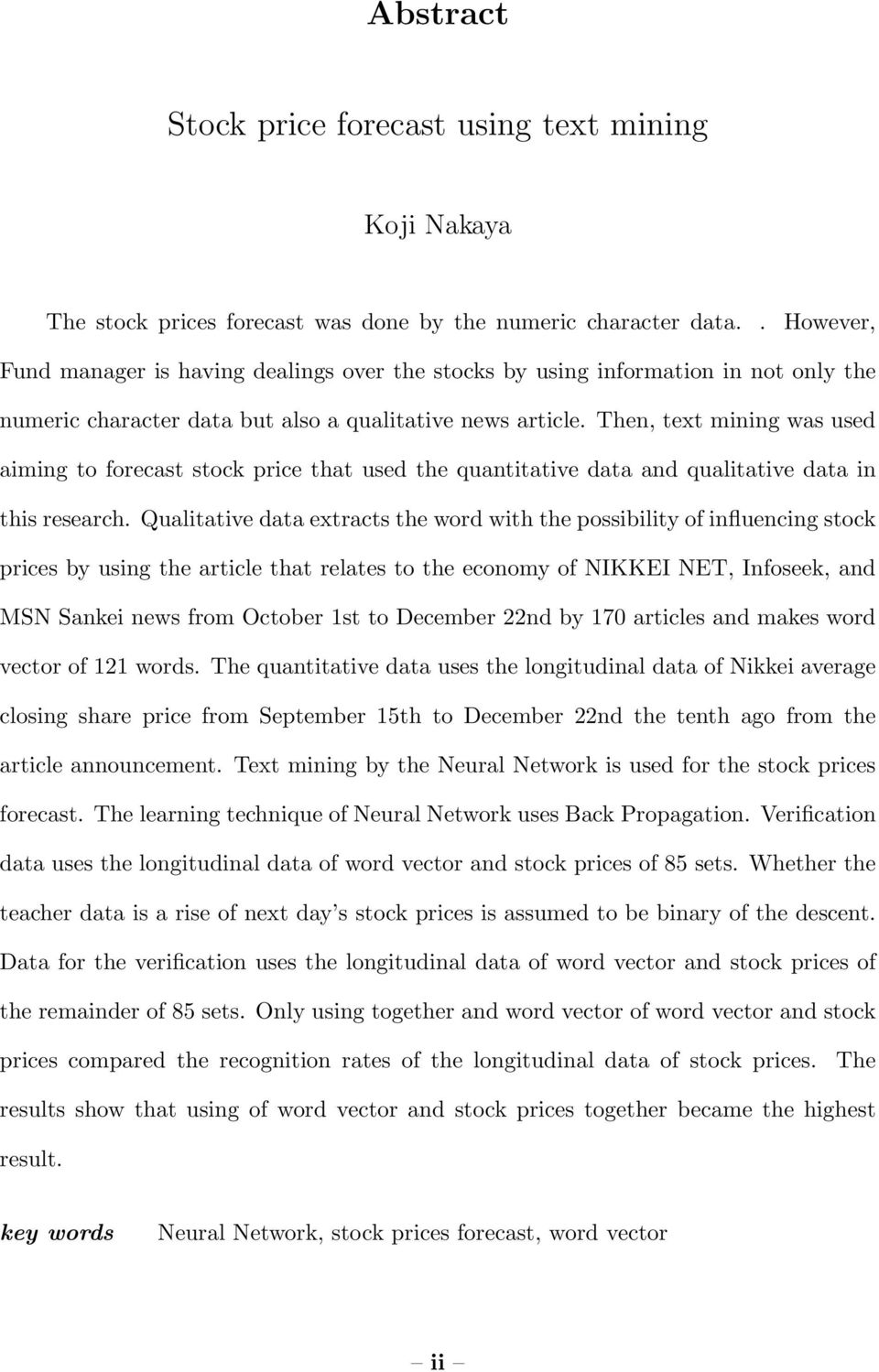 Then, text mining was used aiming to forecast stock price that used the quantitative data and qualitative data in this research.